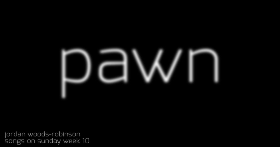 Week 10: 'Pawn' – Jordan Woods-Robinson